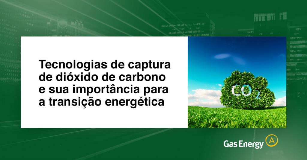 Tecnologias de captura de dióxido de carbono e sua importância para a transição energética