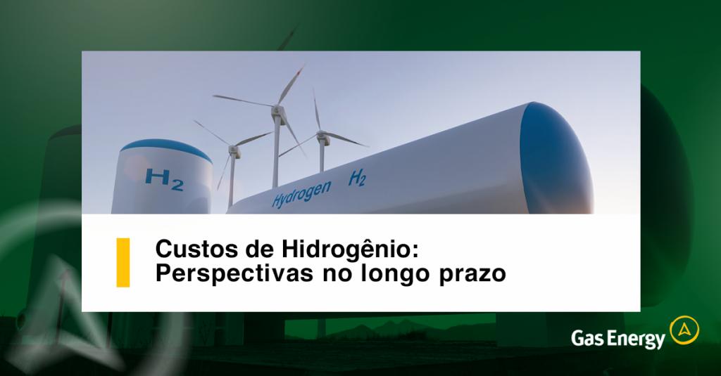 Custos de Hidrogênio: Perspectivas no longo prazo